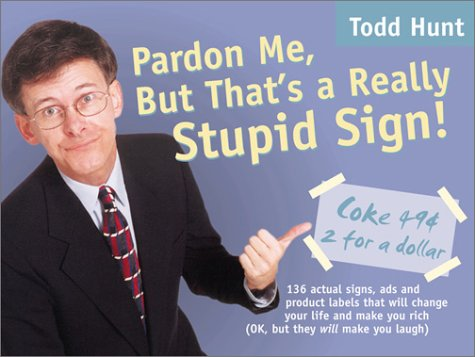 9780972369213: Pardon Me, But That's a Really Stupid Sign!