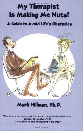 My Therapist is Making Me Nuts! A Guide to Avoid Lifes Obstacles: Hillman, Mark