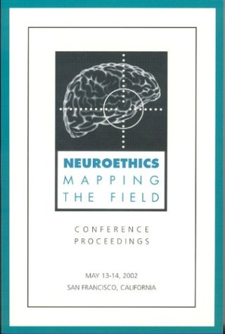9780972383004: Neuroethics: Mapping the Field, Conference Proceedings