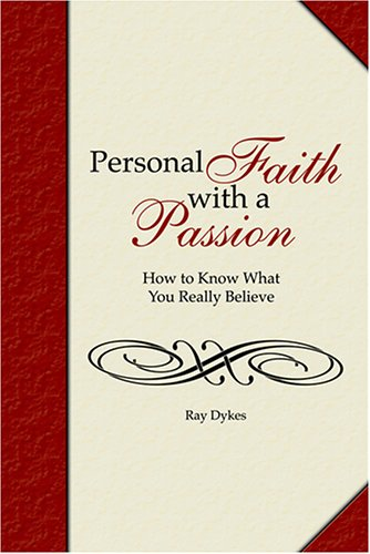 Personal Faith with a Passion: How to Know What You Really Believe: Ray Dykes