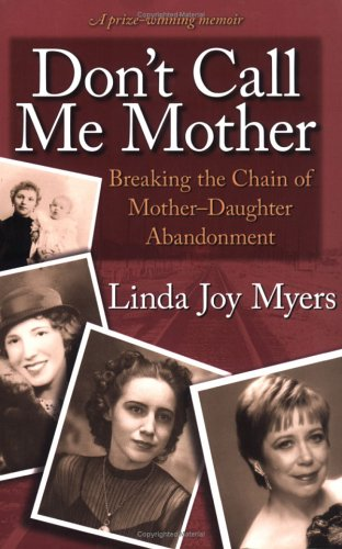 9780972394758: Don't Call Me Mother: Breaking the Chain of Mother-Daughter Abandonment