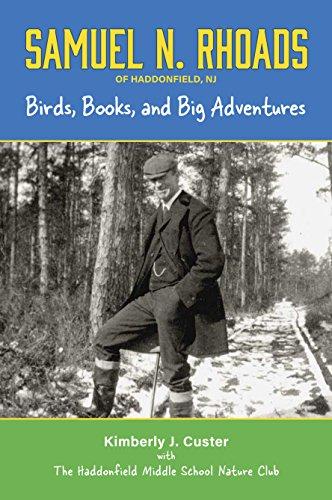 9780972394932: Samuel N. Rhoads of Haddonfield, NJ: Birds, Books, and Big Adventures