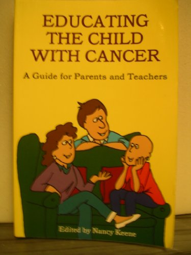 9780972404334: Educating the Child with Cancer: A Guide for Parents and Teachers