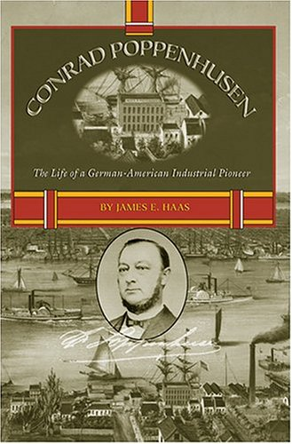 9780972413916: Conrad Poppenhusen: The Life of a German-American Industrial Pioneer