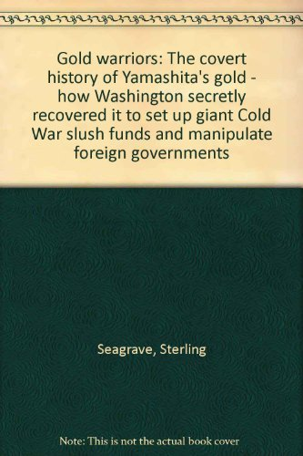9780972414609: Gold warriors: the covert history of Yamashita's gold - how Washington secretly recovered it to set up giant Cold War slush funds and manipulate foreign governments
