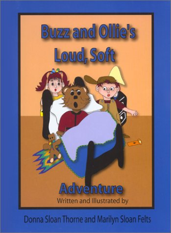 Buzz and Ollie's Loud, Soft Adventure: Thorne, Donna Sloan, Felts, Marilyn Sloan