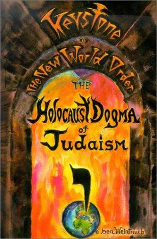 9780972416009: The Holocaust Dogma of Judaism: Keystone of the New World Order