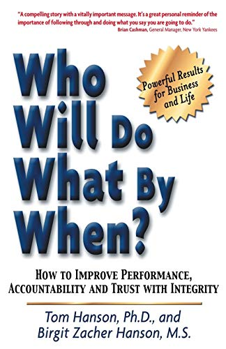 Who Will Do What by When? How to Improve Performance, Accountability and Trust with Integrity: ...