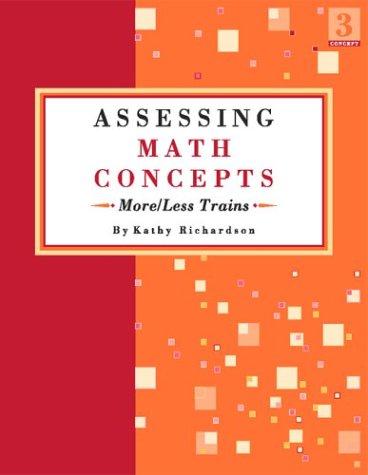 Assessing Math Concepts: More/Less Trains: Richardson, Kathy