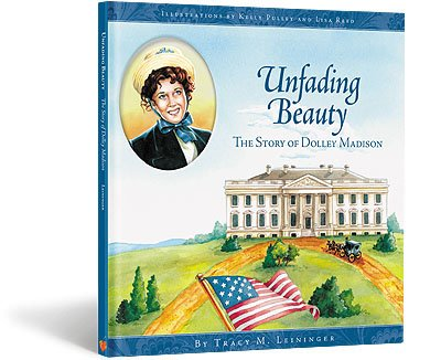 9780972428750: Unfading Beauty: The Story of Dolley Madison