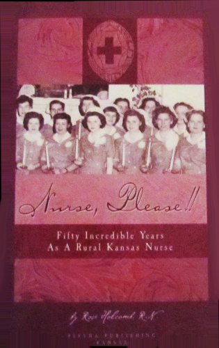 Nurse, Please!! Fifty Incredible Years as a Rural Kansas Nurse: Holcomb, Rose