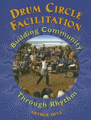 9780972430715: Drum Circle Facilitation: Building Community Through Rhythm