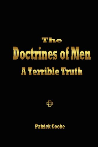 9780972434720: The Doctrines of Men: A Terrible Truth