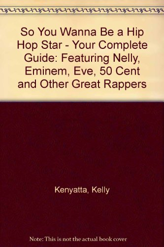 9780972437219: So You Wanna Be a Hip Hop Star - Your Complete Guide: Featuring Nelly, Eminem, Eve, 50 Cent and Other Geat Rappers