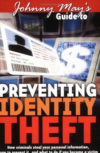 9780972439503: Johnny May's Guide to Preventing Identity Theft: How Criminals Steal Your Personal Information, How to Prevent it, and What to Do if You Become a Victim