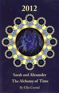 2012 Sarah and Alexander: The Alchemy of Time: Ellie Crystal