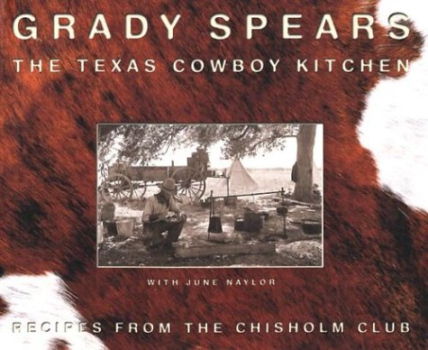 The Texas Cowboy Kitchen: Recipes from the Chisholm Club (0972449507) by Spears, Grady; Naylor, June