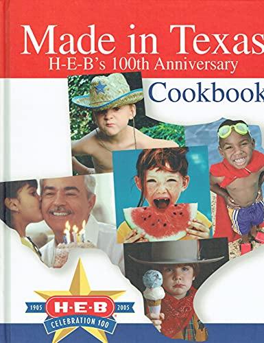 Made in Texas; H-E-B's 100th Anniversary Cookbook: H-E-B Grocery Co.