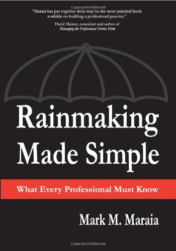 Rainmaking Made Simple: What Every Professional Must: Mark M. Maraia