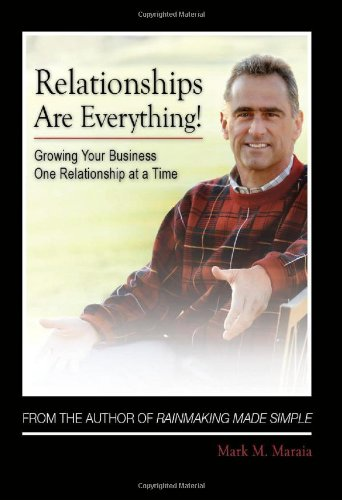 Relationships Are Everything! Growing Your Business One: Mark Maraia