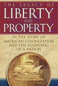 9780972455428: The Legacy Of Liberty and Property in the Story of American Colonization And the Founding of a Nation