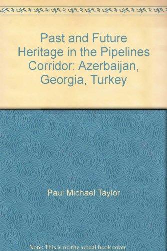 9780972455756: Past and Future Heritage in the Pipelines Corridor: Azerbaijan, Georgia, Turkey