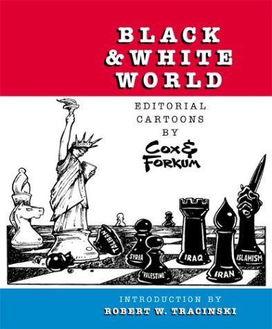 Black & White World: Editorial Cartoons by Cox & Forkum: John Cox, Allen Forkum