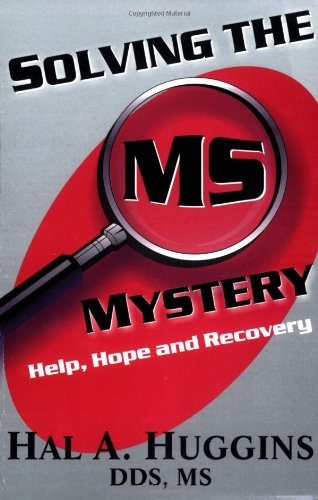 Solving the MS Mystery: Help, Hope and Recovery: Huggins, Hal A.
