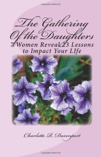 9780972465823: The Gathering Of the Daughters: 7 Women Reveal 23 Lessons to Impact Your Life