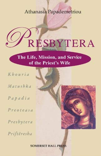 Presbytera: The Life, Mission, and Service of: Athanasia Papademetriou