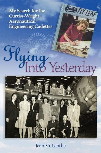 Flying Into Yesterday: My Search for the Curtiss-Wright Aeronbautical Engineering Cadettes