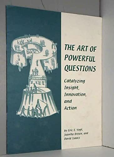 9780972471619: The Art of Powerful Questions: Catalyzing Insight, Innovation, and Action