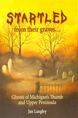 9780972477727: Startled from their Graves: Ghosts of Michigan's Thumb and Upper Peninsula