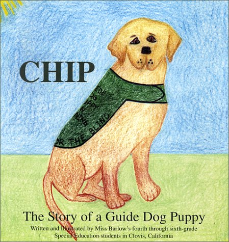Chip: The Story of a Guide Dog: CA, Ms. Barlow's