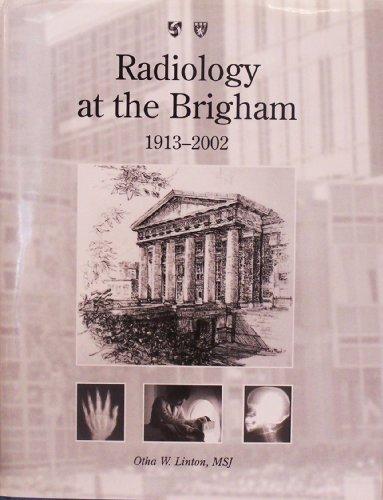 RADIOLOGY AT THE BRIGHAM 1913 - 2002.: Linton, Otha W.