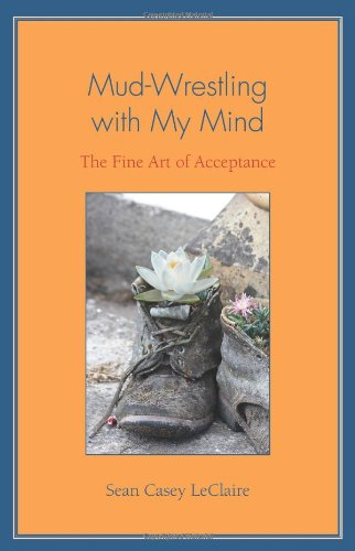 9780972485913: Mud-Wrestling with My Mind: The Fine Art of Acceptance