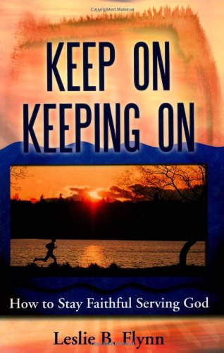 9780972486927: Keep On Keeping On: How to Stay Faithful Serving God