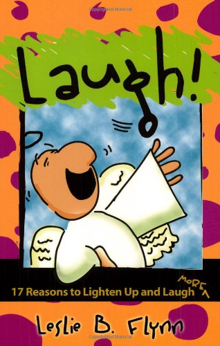 Laugh! 17 Reasons to Lighten Up and Laugh More (0972486941) by Leslie B. Flynn