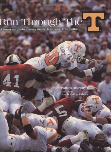 9780972488303: Run through the T: A Four-Year Photo Journey Inside Tennessee Vols Football
