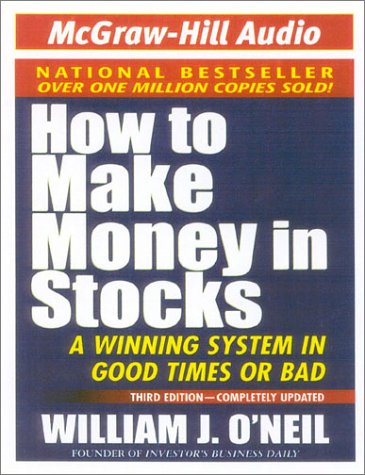 How to Make Money in Stocks: A Winning System in Good Times or Bad: O'Neil, William J.
