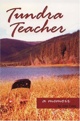 Tundra Teacher: A Memoir: Foley, John