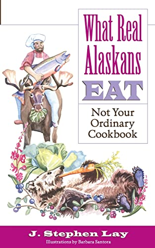 9780972494434: What Real Alaskans Eat: Not Your Ordinary Cookbook