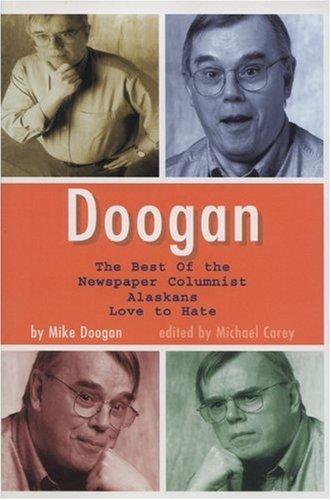 9780972494458: Doogan: The Best of the Newspaper Columnist Alaskans Love To Hate