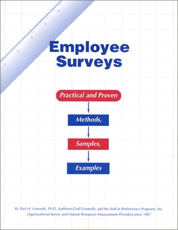 Employee Surveys: Practical and Proven Methods, Samples, Examples: Connolly, Paul M., Connolly, ...