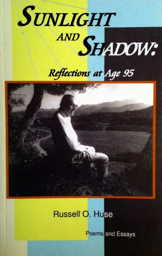 SUNLIGHT AND SHADOW: Reflections at Age 95 Poems and Essays: Huse, Russell O.