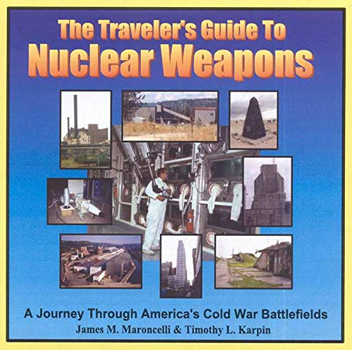 9780972505109: The Traveler's Guide to Nuclear Weapons: A Journey Through America's Cold War Battlefields