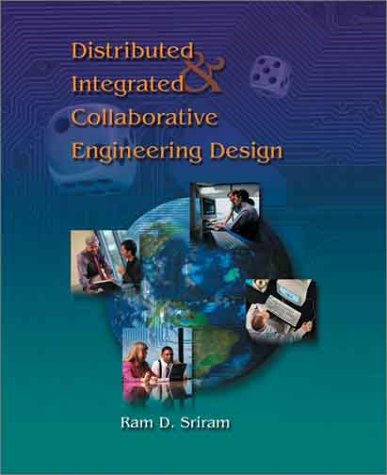 Distributed and Integrated Collaborative Engineering Design: Sriram, Ram D.