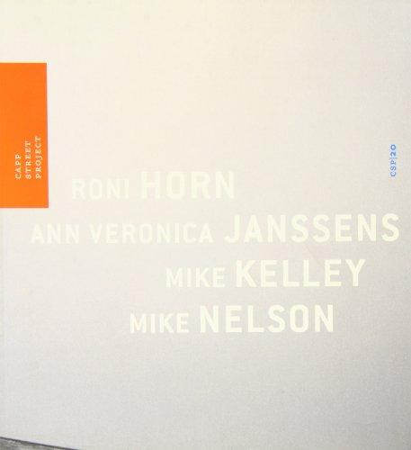 CAPP STREET PROJECT: Horn, Roni; Janssens, Ann Veronica; Kelley, Mike; Nelson, Mike