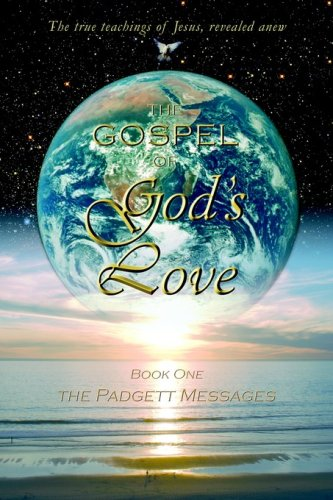 The Gospel of God's Love - the Padgett Messages: James E. Padgett
