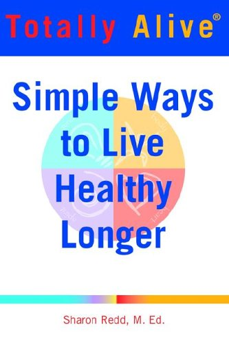 9780972513135: Totally Alive: Simple Ways to Live Healthy Longer